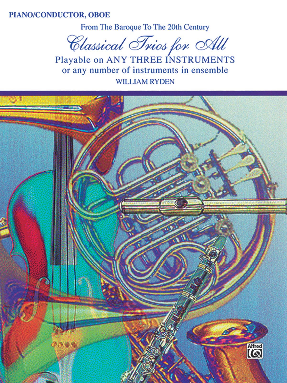 Classical Trios for All (From the Baroque to the 20th Century): Piano/Conductor, Oboe (Classical Instrumental Ensembles for All)