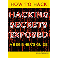 How to Hack: Hacking Secrets Exposed: A Beginner's Guide