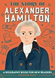 The Story of Alexander Hamilton: A Biography Book for New Readers (The Story Of: A Biography Series for New Readers)