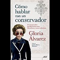 Cómo hablar con un conservador (Edición mexicana): Un ensayo sobre las diferencias entre liberalismo y conservadurismo