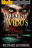 Weekend at Vidu's: A Dead Drunk Short