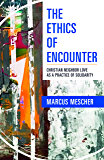The Ethics of Encounter: Christian Neighbor Love as a Practice of Solidarity
