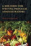 A Rhetoric for Writing Program Administrators (Writing Program Administration)