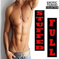 STUFFED FULL (Erotic Taboo Explicit Forbidden Stories Box Set Collection) (English Edition)
