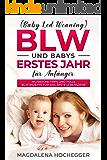 BLW (Baby Led Weaning) und Babys erstes Jahr für Anfänger: Hilfreiche Tipps und tolle BLW-Rezepte für das erste Lebensjahr (German Edition)