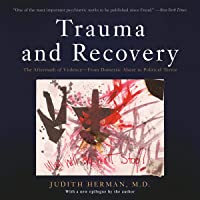 Trauma and Recovery: The Aftermath of Violence - from Domestic Abuse to Political Terror