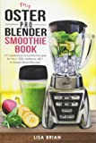 My Oster Pro Blender Smoothie Book: 101 Superfood Smoothie Recipes for Your 1200, MyBlend, 6811, or Simple Blend Blender! (Oster Blender Recipes) (Volume 1)