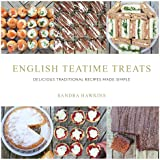 English Teatime Treats: Delicious Traditional Recipes Made Simple