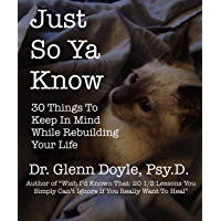 Just So Ya Know: 30 Things To Keep In Mind While Rebuilding Your Life (English Edition)