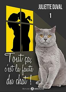 Tout ça, cest la faute du chat! - 1 (French Edition