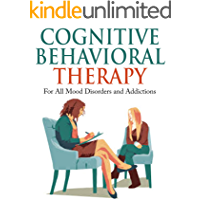 Cognitive Behavioral Therapy: For All Mood Disorders and Addictions [anxiety, bipolar, depression] (cognitive learning, cognitive therapy, cognitive psychology,)