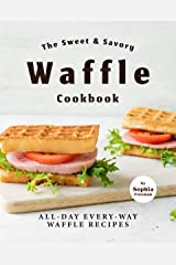 The Sweet & Savory Waffle Cookbook: All-Day Every-Way Waffle Recipes Kindle Edition