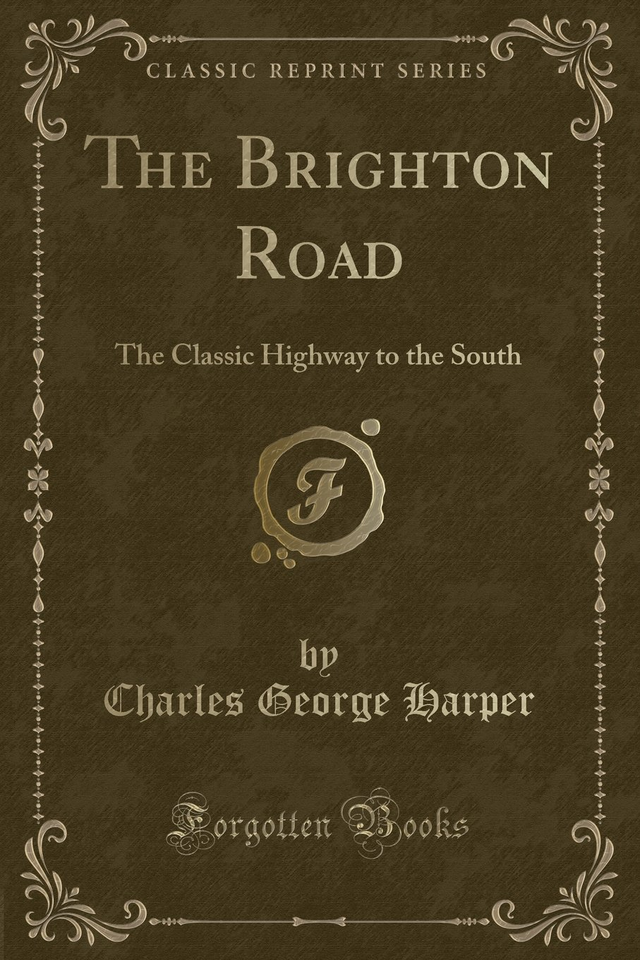 The Brighton Road: The Classic Highway to the South (Classic Reprint) PDF