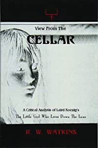 View From The Cellar: A Critical Analysis of Laird Koenig's The Little Girl Who Lives Down The Lane