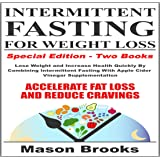 Intermittent Fasting for Weight Loss: Special Edition - Two Books: Lose Weight and Increase Health Quickly by Combining Intermittent Fasting with Apple Cider Vinegar Supplementation - Accelerate Fat Loss and Reduce Cravings.