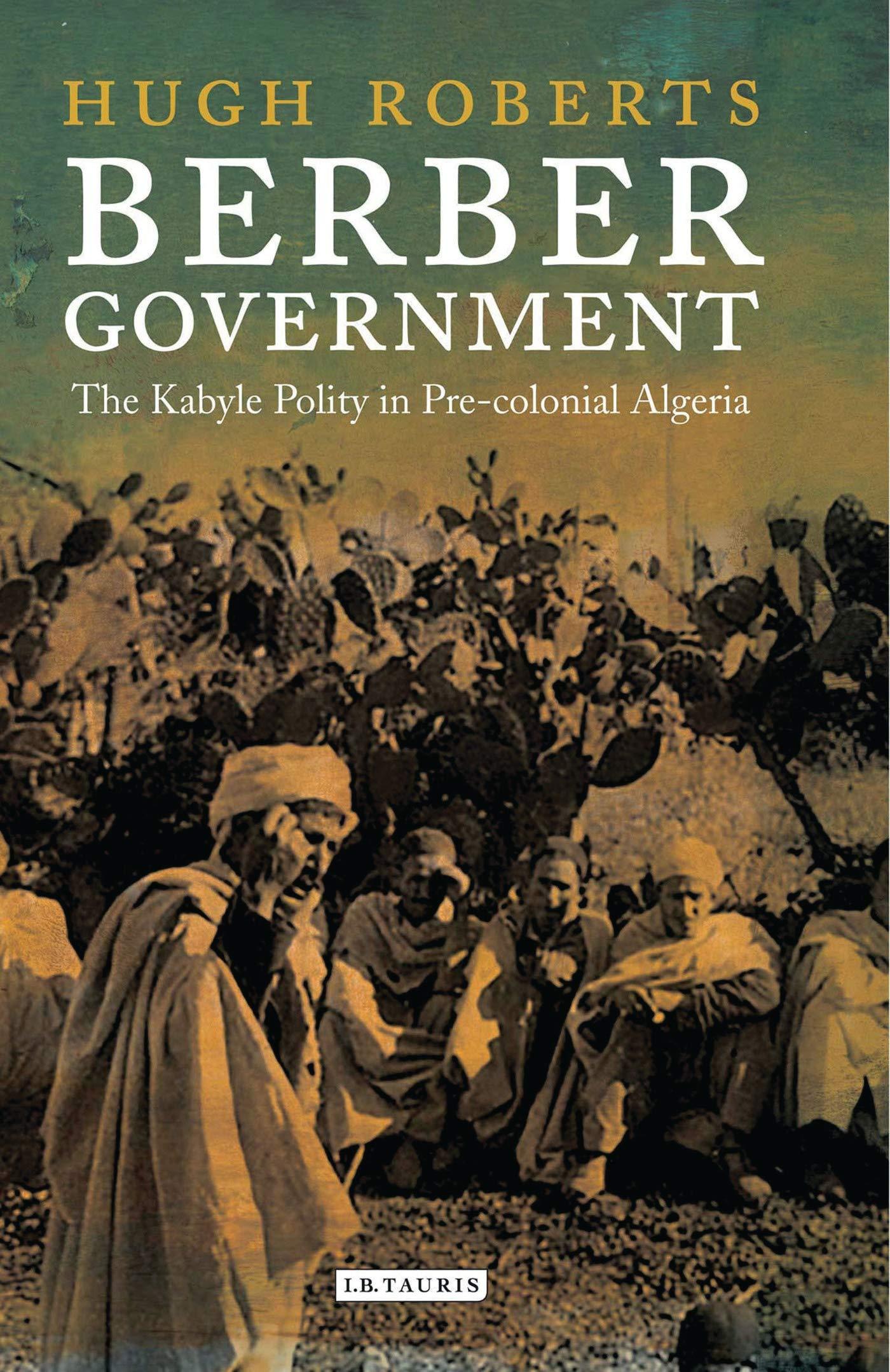 """Résultat de recherche d'images pour """"Berber Government: The Kabyle Polity in Pre-Colonial Algeria - Hugh Roberts"""""""