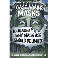 The Case Against Masks: Ten Reasons Why Mask Use Should be Limited (English Edition)
