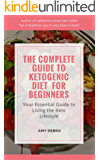 The Complete Guide to Ketogenic Diet for Beginners: Your Essential Guide to Living the Keto Lifestyle