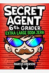 Secret Agent 6th Grader 3: Extra Large Soda Jerk (a hilarious book for children ages 9-12): From the Creator of Diary of a 6th Grade Ninja Kindle Edition