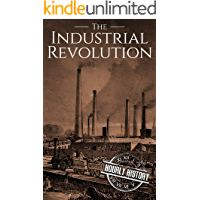 The Industrial Revolution: A History From Beginning to End