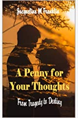A Penny For Your Thoughts: Tragedy to Destiny.... Kindle Edition