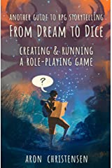 From Dream to Dice: Creating & Running a Role-Playing Game (My Storytelling Guides Book 3) Kindle Edition