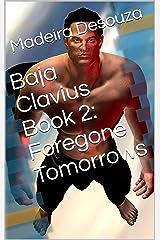 Baja Clavius Book 2: Foregone Tomorrows Kindle Edition