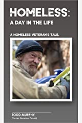 Homeless: A Day In The Life: A Homeless Veteran's Tale. Kindle Edition