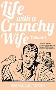 Life with a Crunchy Wife Volume 1