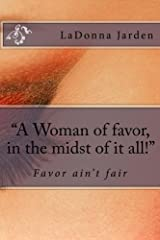 """""""A Woman of favor, in the midst of it all!"""" Kindle Edition"""