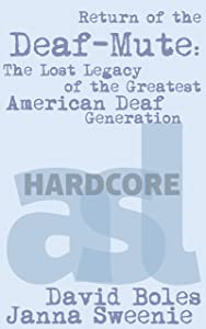 Return of the Deaf-Mute: The Lost Legacy of the Greatest American Deaf Generation