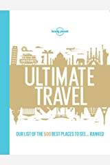 Lonely Planet's Ultimate Travel: Our List of the 500 Best Places to See... Ranked Kindle Edition
