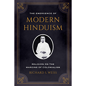 The Emergence of Modern Hinduism: Religion on the Margins of Colonialism
