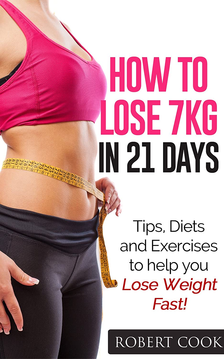 How To Lose 7kg In 21 Days Tips Diets And Exercises To