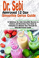 DR. SEBI APPROVED 12 DAY SMOOTHIE DETOX GUIDE: 12 Delicious Dr. Sebi Smoothie Recipes to Cleanse and Revitalize Your Body by Following an Alkaline Diet ... Nutritional Guide (Dr. Sebi Books Book 2) Kindle Edition