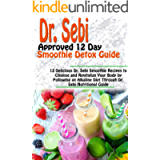 DR. SEBI APPROVED 12 DAY SMOOTHIE DETOX GUIDE: 12 Delicious Dr. Sebi Smoothie Recipes to Cleanse and Revitalize Your…