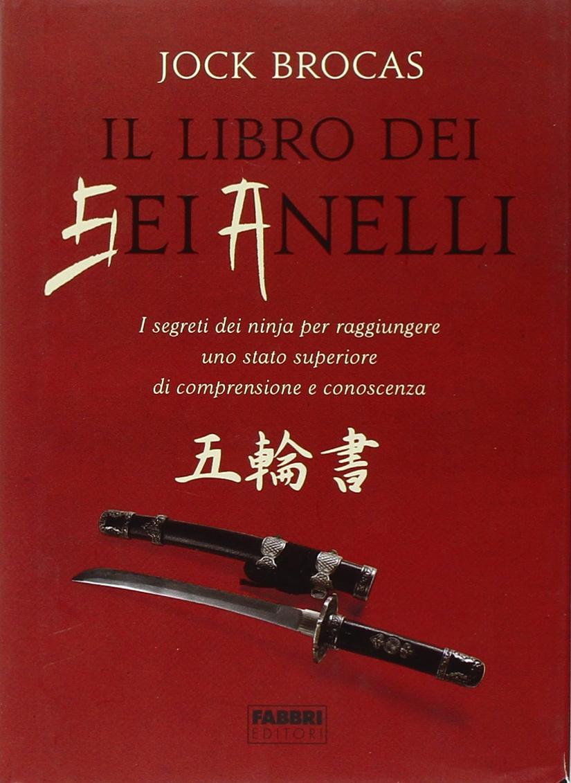 Il libro dei sei anelli. I segreti dei ninja per raggiungere ...