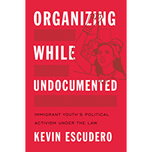 Organizing While Undocumented: Immigrant Youth's Political Activism under the Law (Latina/o Sociology Book 4)