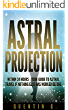 Astral Projection Within 24 Hours: Your Guide to Astral Travel If Nothing Else Has Worked Before