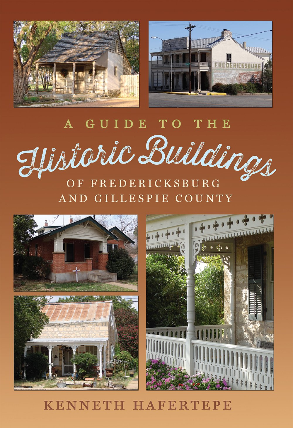 A Guide to the Historic Buildings of Fredericksburg and Gillespie ...