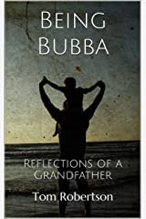 Being Bubba: Reflections of a Grandfather Kindle Edition
