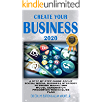CREATE YOUR BUSINESS 2020: A STEP BY STEP GUIDE ABOUT SOCIAL MEDIA, BUSINESS STRATEGY, NETWORK MARKETING, MODEL GENERATION, PROMOTION TECHNIQUES, PLAN.
