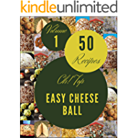 Oh! Top 50 Easy Cheese Ball Recipes Volume 1: Best-ever Easy Cheese Ball Cookbook for Beginners