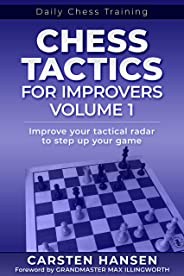 Chess Tactics for Improvers - Volume 1: Improve your tactical radar to step up your game (Daily Chess Training) (English Edit