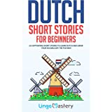 Dutch Short Stories for Beginners: 20 Captivating Short Stories to Learn Dutch & Grow Your Vocabulary the Fun Way! (Easy Dutc