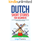 Dutch Short Stories for Beginners: 20 Captivating Short Stories to Learn Dutch & Grow Your Vocabulary the Fun Way! (Easy Dutch Stories)