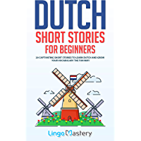 Dutch Short Stories for Beginners: 20 Captivating Short Stories to Learn Dutch & Grow Your Vocabulary the Fun Way! (Easy…