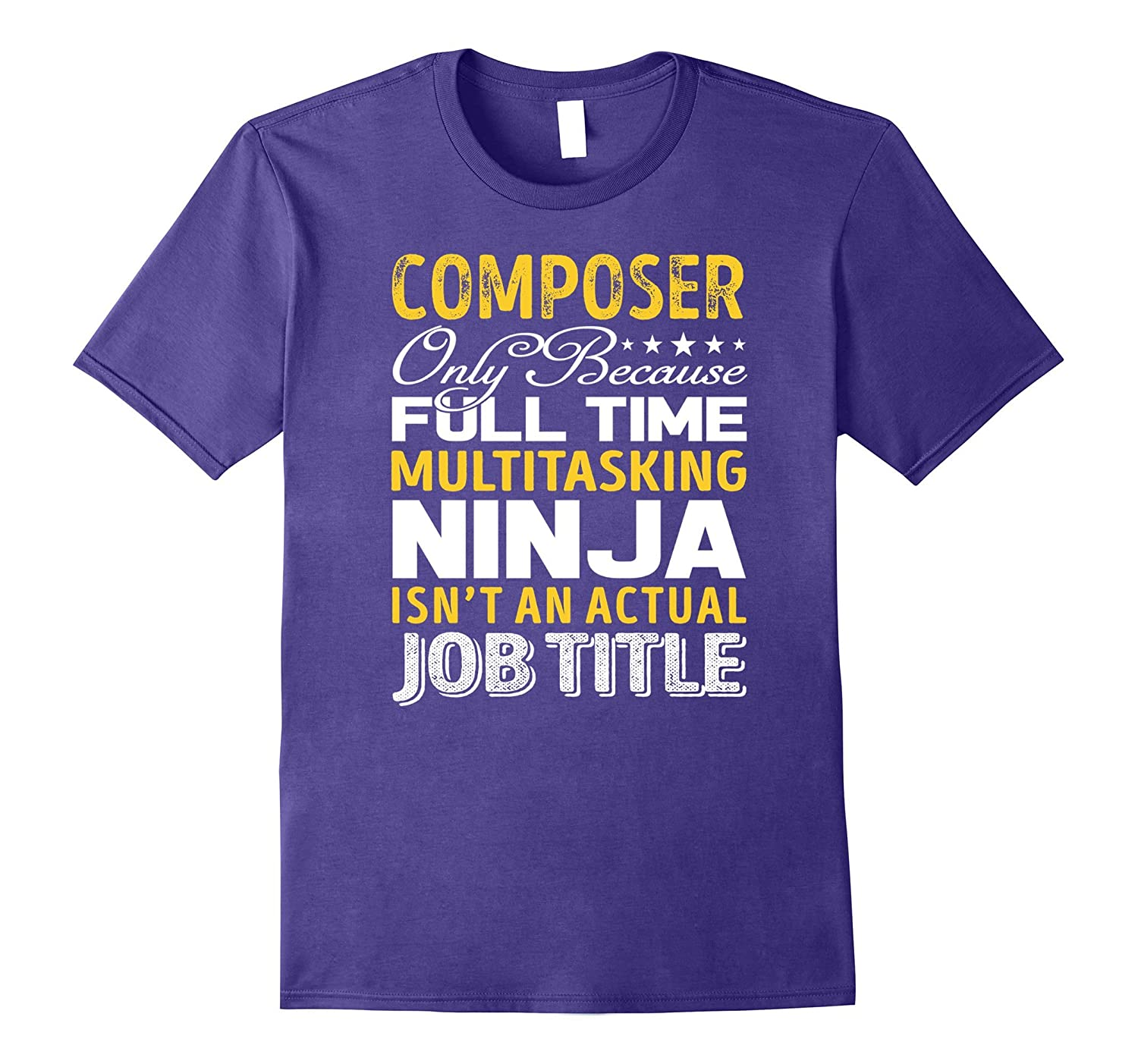 Composer Is Not An Actual Job Title TShirt-TJ