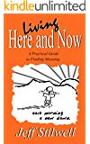 Living Here And Now: A Practical Guide To Finding Meaning