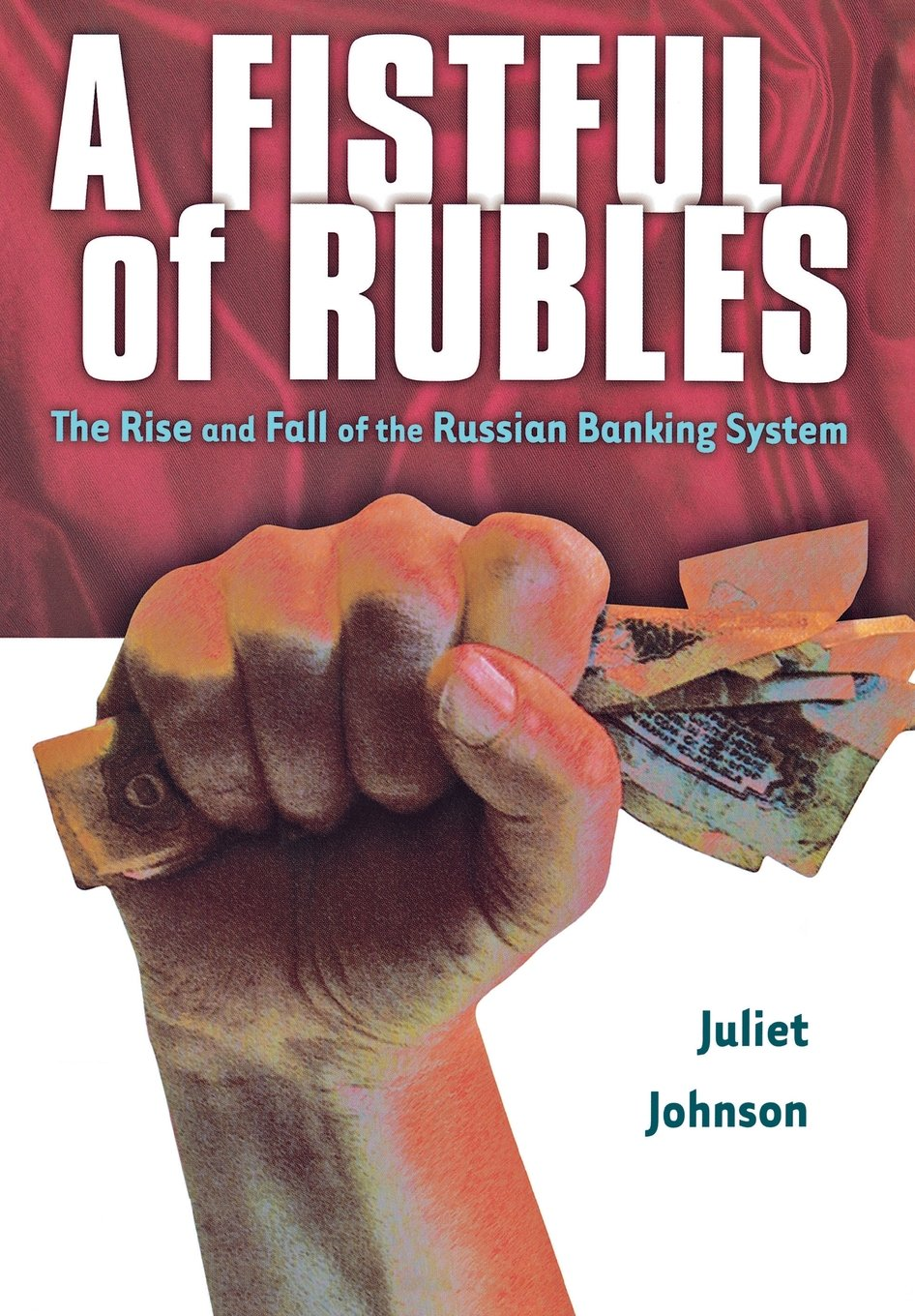 Read Online A Fistful of Rubles: The Rise and Fall of the Russian Banking System pdf